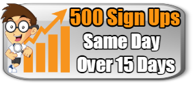 GET 500 SAME DAY SIGN UPS! OVER 15 DAYS! $10.99